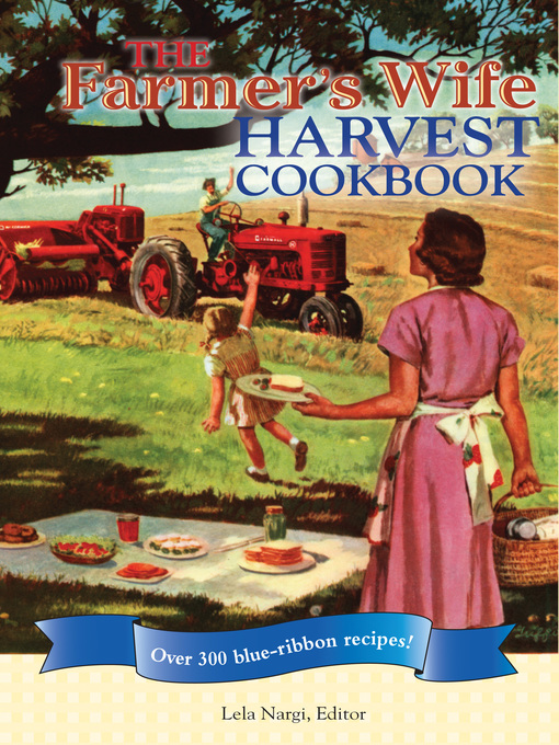 The Farmer&#39;s Wife Harvest Cookbook (eBook): Over 300 blue-ribbon recipes!